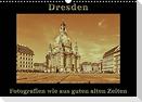 Dresden - Fotografien wie aus guten alten Zeiten (Wandkalender 2022 DIN A3 quer)