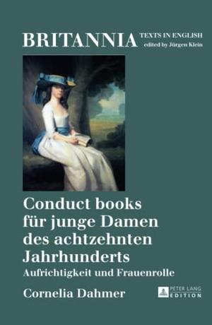 Cornelia Dahmer. Conduct books für junge Damen des achtzehnten Jahrhunderts - Aufrichtigkeit und Frauenrolle. Peter Lang GmbH, Internationaler Verlag der Wissenschaften, 2018.