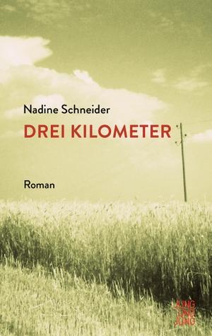 Nadine Schneider. Drei Kilometer - Roman. Jung u. Jung, 2019.