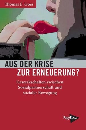 Thomas E. Goes. Aus der Krise zur Erneuerung? - Gewerkschaften zwischen Sozialpartnerschaft und sozialer Bewegung. PapyRossa Verlag, 2016.