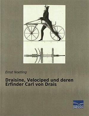 Noetling, Ernst. Draisine, Velociped und deren Erf
