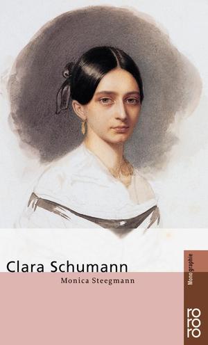 Monica Steegmann. Clara Schumann. ROWOHLT Taschenbuch, 2001.