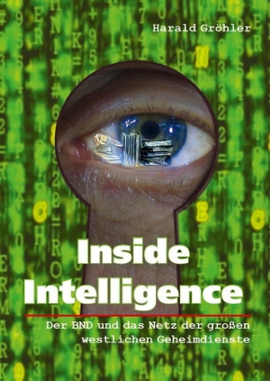 Harald Gröhler. Inside Intelligence - Der BND und das Netz der großen westlichen Geheimdienste. Verlag Neuer Weg, 2015.