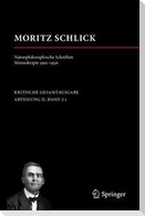 Moritz Schlick. Naturphilosophische Schriften. Manuskripte 1910 - 1936