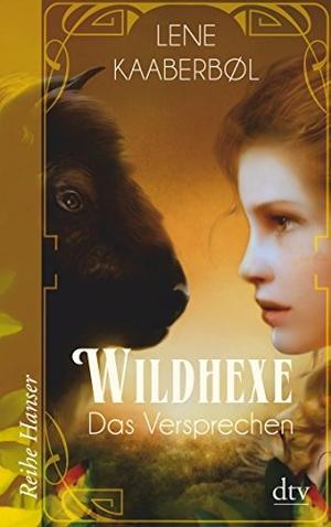 Lene Kaaberbøl / Friederike Buchinger. Wildhexe - Das Versprechen. dtv Verlagsgesellschaft, 2017.