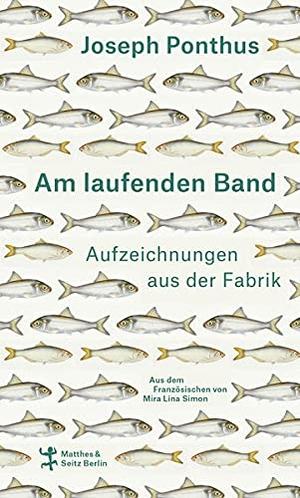 Ponthus, Joseph. Am laufenden Band - Aufzeichnungen aus der Fabrik. Matthes & Seitz Verlag, 2021.
