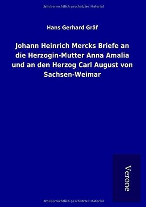 Gräf, Hans Gerhard. Johann Heinrich Mercks Briefe