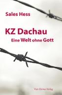 KZ - Dachau. Eine Welt ohne Gott