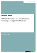 White Collar Crime and Street Crime in Germany. A Comparative Overview