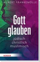 Gott glauben - jüdisch, christlich, muslimisch