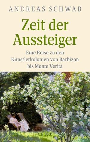 Schwab, Andreas. Zeit der Aussteiger - Eine Reise zu den Künstlerkolonien von Barbizon bis Monte Verità. Beck C. H., 2021.