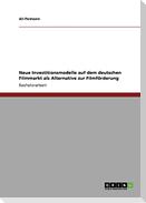Neue Investitionsmodelle auf dem deutschen Filmmarkt als Alternative zur Filmförderung