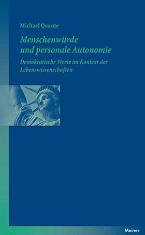 Michael Quante. Menschenwürde und personale Autonomie - Demokratische Werte im Kontext der Lebenswissenschaften. Meiner, F, 2014.