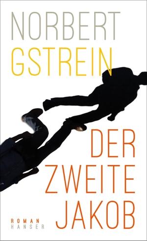 Gstrein, Norbert. Der zweite Jakob - Roman. Hanser