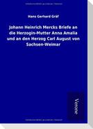 Johann Heinrich Mercks Briefe an die Herzogin-Mutter Anna Amalia und an den Herzog Carl August von Sachsen-Weimar