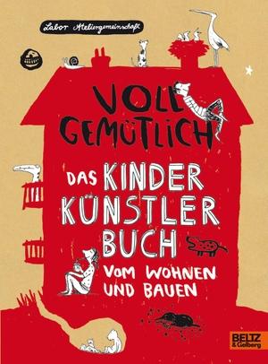 Labor Ateliergemeinschaft. Voll gemütlich. Das Kinder Künstlerbuch vom Wohnen und Bauen - Mit Bastelumschlag. Julius Beltz GmbH & Co. KG, 2015.