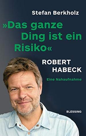 Berkholz, Stefan. Das ganze Ding ist ein Risiko - Robert Habeck - eine Nahaufnahme. Blessing Karl Verlag, 2021.