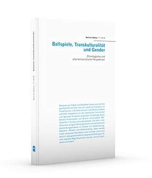 Stephanie Schütze / Julia Haß. Ballspiele, Transkulturalität und Gender - Ethnologische und altamerikanische Perspektiven. PANAMA-VERLAG, 2018.