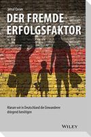 Der fremde Erfolgsfaktor: Warum wir in Deutschland die Einwanderer dringend benötigen