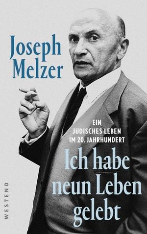 """Melzer, Abraham. """"Ich habe neun Leben gelebt"""" - Eine jüdische Geschichte im 20. Jahrhundert. Westend, 2021."""