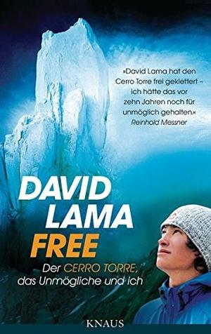 David Lama. Free - Der Cerro Torre, das Unmögliche und ich. Knaus, 2013.