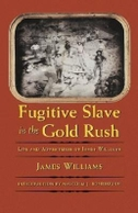 Fugitive Slave in the Gold Rush