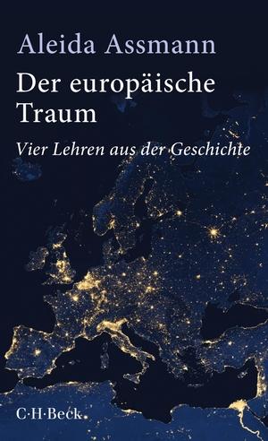 Aleida Assmann. Der europäische Traum - Vier Lehren aus der Geschichte. C.H.Beck, 2018.