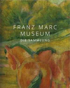 Cathrin Klingsöhr-Leroy. Franz Marc Museum - Die
