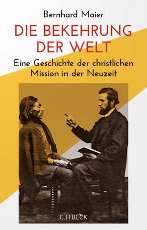 Maier, Bernhard. Die Bekehrung der Welt - Eine Geschichte der christlichen Mission in der Neuzeit. Beck C. H., 2021.