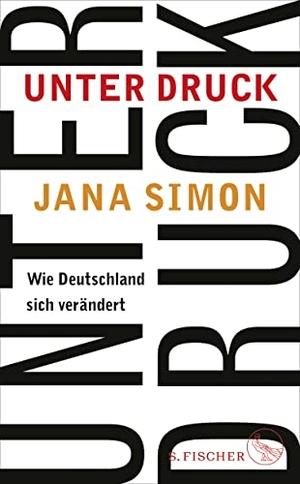 Jana Simon. Unter Druck - Wie Deutschland sich verändert. S. FISCHER, 2019.
