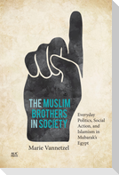 The Muslim Brothers in Society: Everyday Politics, Social Action, and Islamism in Mubarak's Egypt