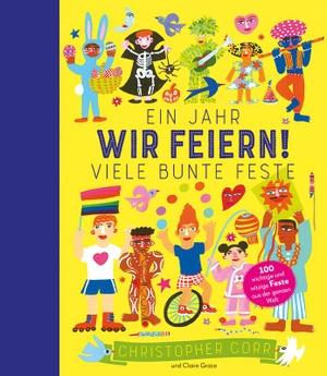 Grace, Claire. Wir feiern! - Ein Jahr, viele bunte Feste | 100 witzige und wichtige Feste aus der ganzen Welt. Seemann Henschel GmbH, 2021.