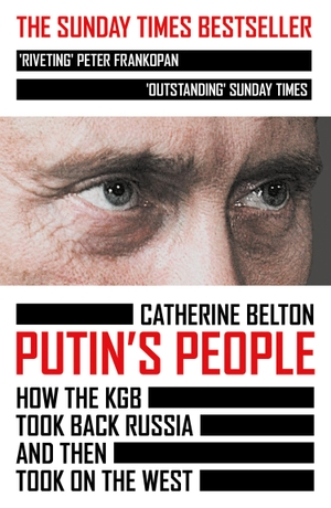 Belton, Catherine. Putin's People - How the KGB To