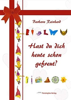 Reinhard, Barbara. Hast du dich heute schon gefreu