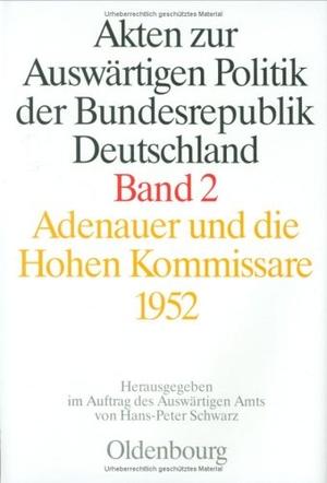 Hans-Peter Schwarz / Frank-Lothar Kroll / Manfred Nebelin. Akten zur Auswärtigen Politik der Bundesrepublik Deutschland. Adenauer und die Hohen Kommissare 1952. De Gruyter Oldenbourg, 1990.