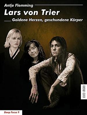 Antje Flemming. Lars von Trier - Goldene Herzen, geschundene Körper. Bertz und Fischer, 2010.