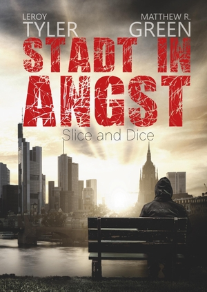Leroy Tyler / Matthew R. Green. Stadt in Angst - Slice and Dice. BoD – Books on Demand, 2017.