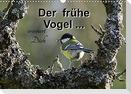 Der frühe Vogel ... erinnert Dich (Wandkalender 2022 DIN A3 quer)