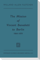 The Mission of Vincent Benedetti to Berlin 1864-1870