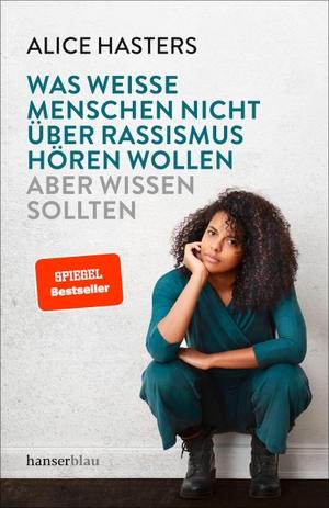 Alice Hasters. Was weiße Menschen nicht über Rassismus hören wollen - aber wissen sollten. hanserblau in Carl Hanser Verlag GmbH & Co. KG, 2019.