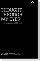 Thought Through My Eyes: Writings on Art, 1977-2005