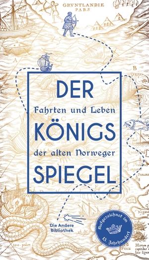 Der Königsspiegel - Fahrten und Leben der alten Norweger, aufgezeichnet im 13. Jahrhundert. AB - Die Andere Bibliothek, 2019.