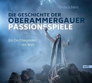 Viola Schenz. Die Oberammergauer Passionsspiele. Volk Verlag, 2019.