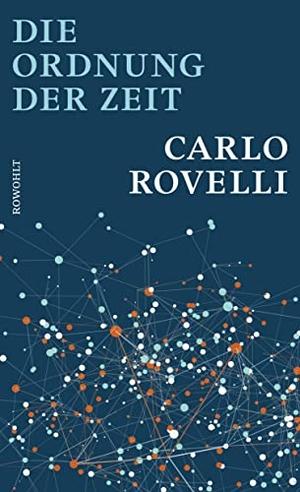 Carlo Rovelli / Enrico Heinemann. Die Ordnung der Zeit. Rowohlt, 2018.