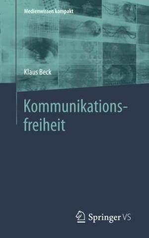 Beck, Klaus. Kommunikationsfreiheit. Springer-Verlag GmbH, 2021.