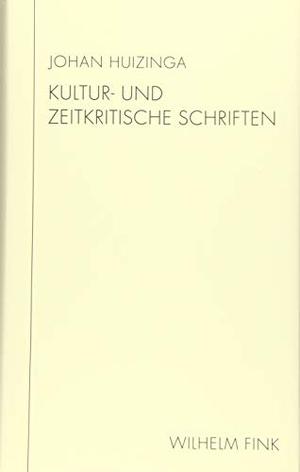 """Johan Huizinga / Thomas Macho / Thomas Macho / Annette Wunschel. Kultur- und zeitkritische Schriften - """"Im Schatten von morgen"""" und """"Verratene Welt"""". Verlag Wilhelm Fink, 2014."""