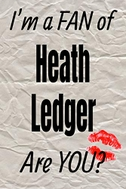 I'm a Fan of Heath Ledger Are You? Creative Writing Lined Journal: Promoting Fandom and Creativity Through Journaling...One Day at a Time