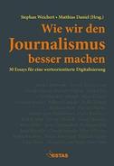 Wie wir den Journalismus besser machen