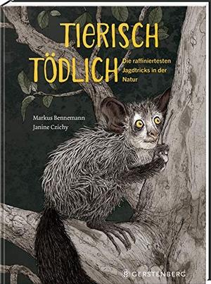 Markus Bennemann / Janine Czichy. Tierisch tödlich - Die raffiniertesten Jagdtricks in der Natur. Gerstenberg Verlag, 2019.