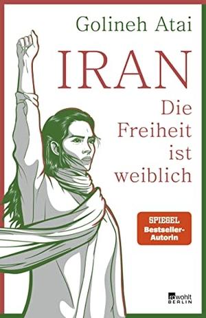 Atai, Golineh. Iran - die Freiheit ist weiblich. Rowohlt Berlin, 2021.